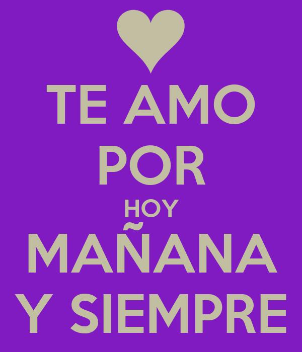 Te Amo Hoy Manana Y Siempre