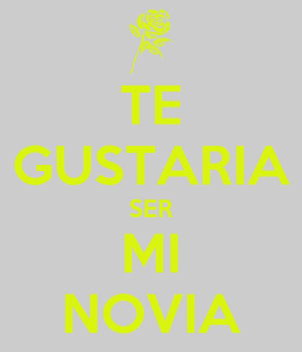 TE GUSTARIA SER MI NOVIA - KEEP CALM AND CARRY ON Image Generator