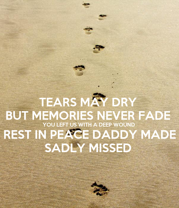 TEARS MAY DRY BUT MEMORIES NEVER FADE YOU LEFT US WITH A
