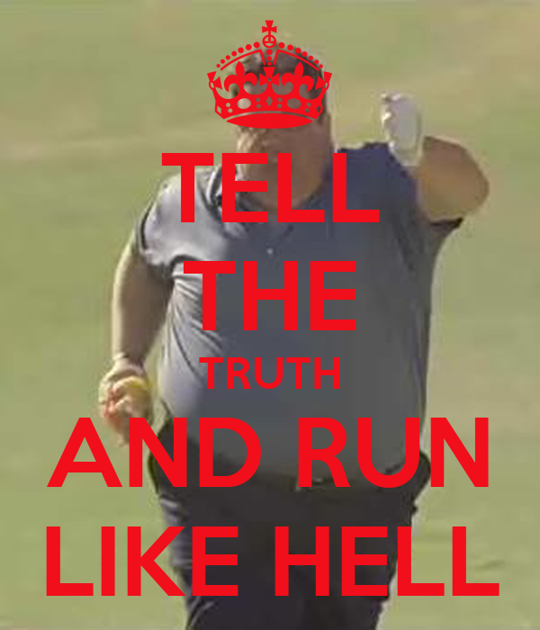 TELL THE TRUTH AND RUN LIKE HELL - KEEP CALM AND CARRY ON ...