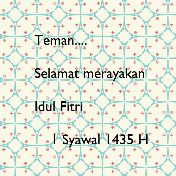 Teman.... Selamat Merayakan Idul Fitri 1 Syawal 1435 H