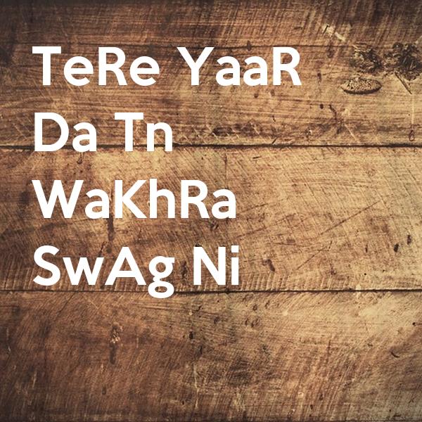 Tere Yaar Bathere Ni Song Download: TeRe YaaR Da Tn WaKhRa SwAg Ni Poster