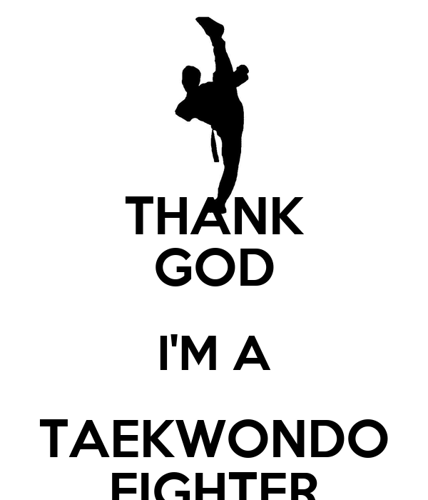 thank-god-im-a-taekwondo-fighter.png