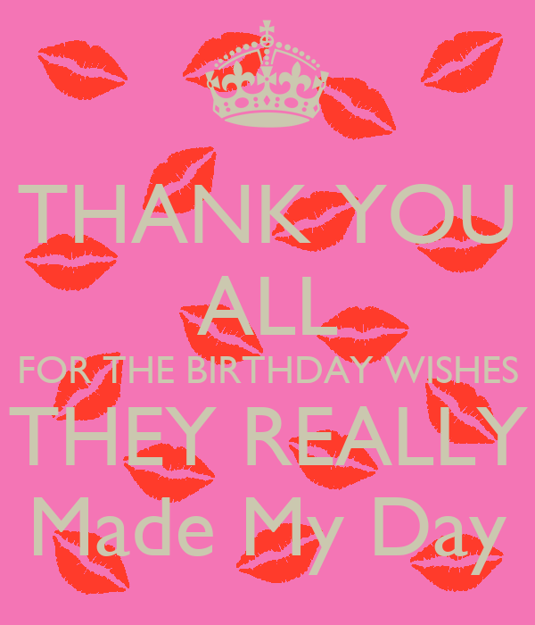 THANK YOU ALL FOR THE BIRTHDAY WISHES THEY REALLY Made My