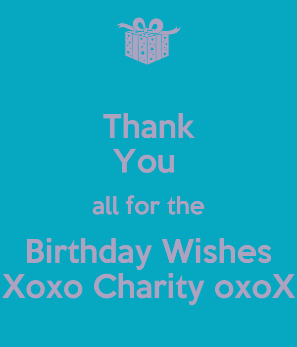 Thank You All For The Birthday Wishes Xoxo Charity OxoX