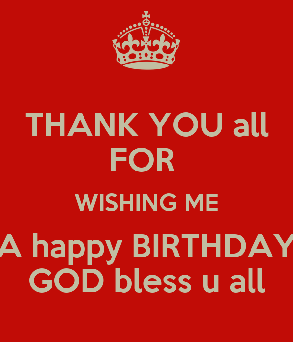 Thank You All For Wishing Me A Happy Birthday God Bless U Thanks To All For Wishing Me Happy Birthday