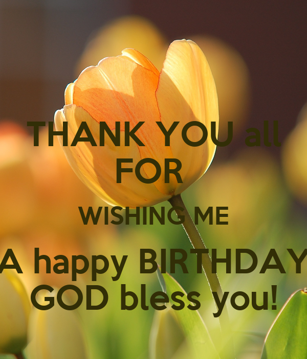 Thank You All For Wishing Me A Happy Birthday God Bless Thanks To All For Wishing Me Happy Birthday
