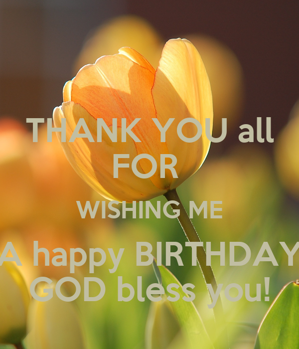 THANK YOU All FOR WISHING ME A Happy BIRTHDAY GOD Bless