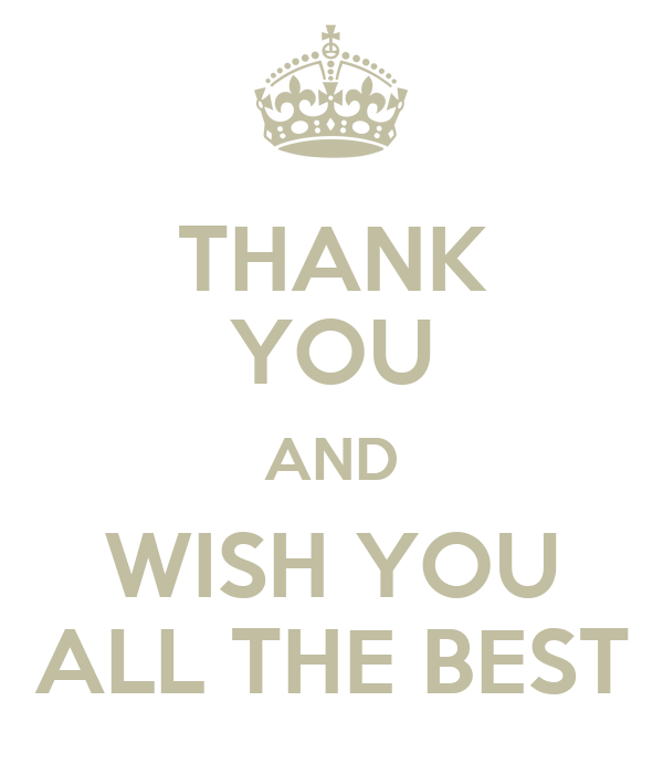 thank you and wish you all the best