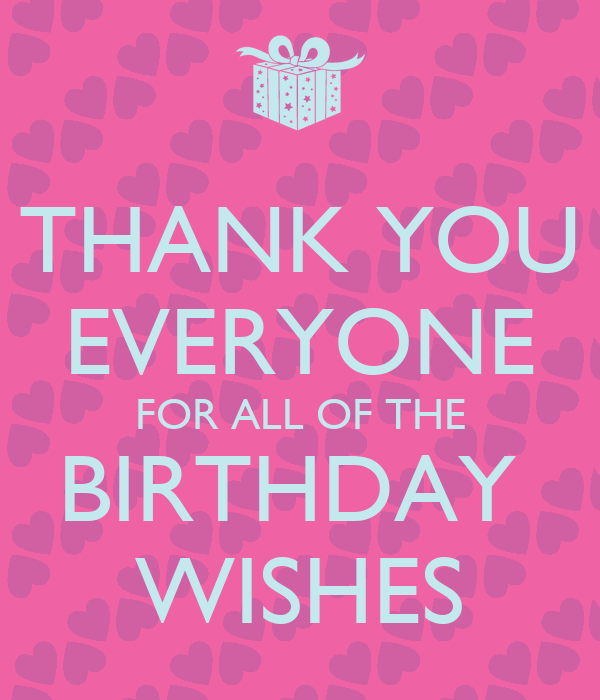 Thanking For Birthday Wishes Reply Birthday Thank You: THANK YOU EVERYONE FOR ALL OF THE BIRTHDAY WISHES Poster