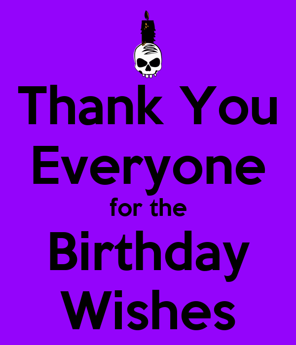 thank you everyone for the birthday wishes