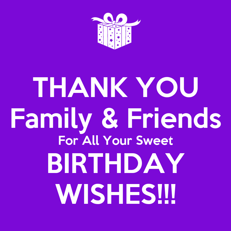 Thanks For Good Wishes Quotes: THANK YOU Family & Friends For All Your Sweet BIRTHDAY