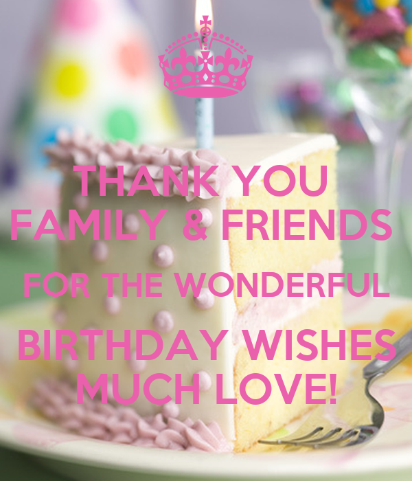 Thanking For Birthday Wishes Reply Birthday Thank You: THANK YOU FAMILY & FRIENDS FOR THE WONDERFUL BIRTHDAY