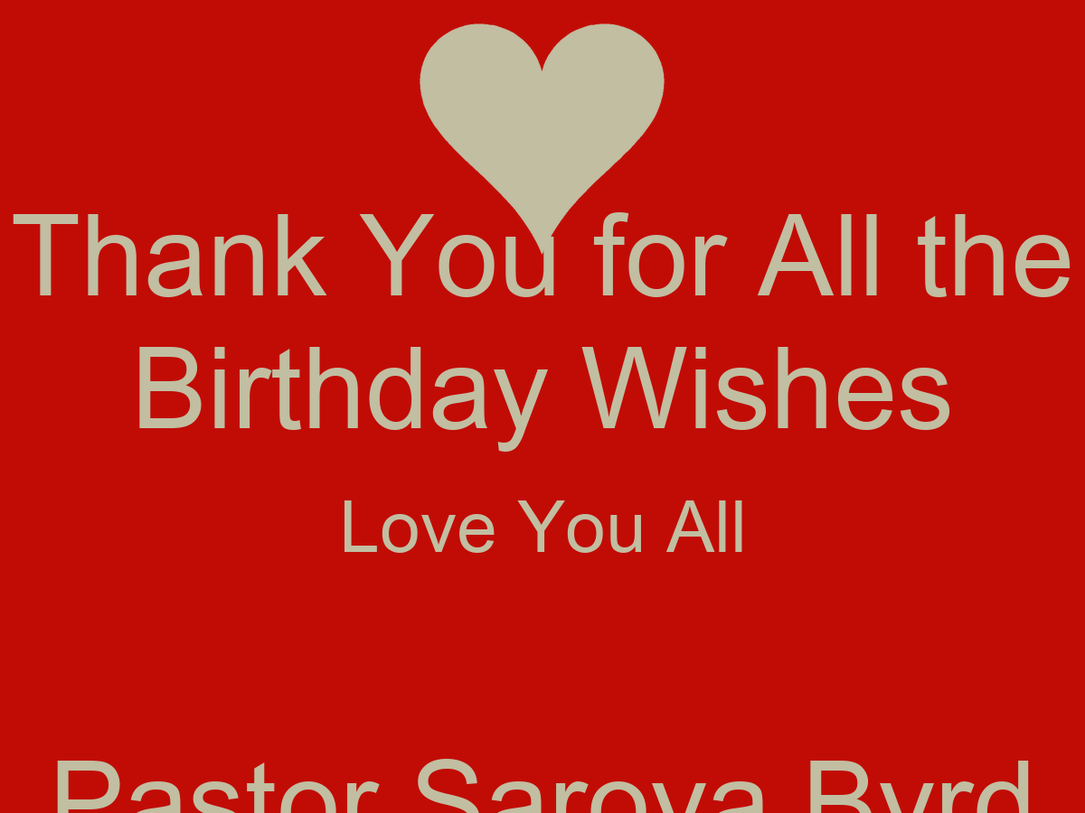 Thank You For All The Birthday Wishes Love You All Pastor Saroya