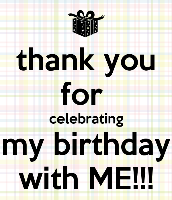 Thank You For Celebrating My Birthday With ME!!! Poster