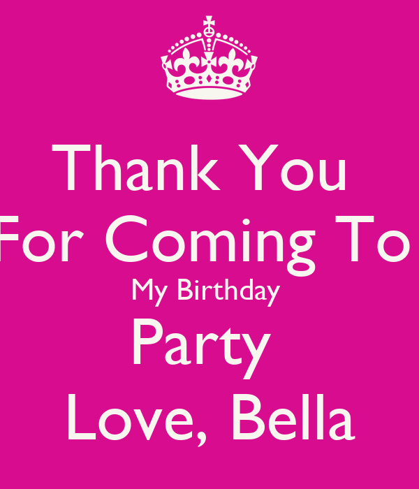 Thank You For Coming To My Birthday Party Love, Bella