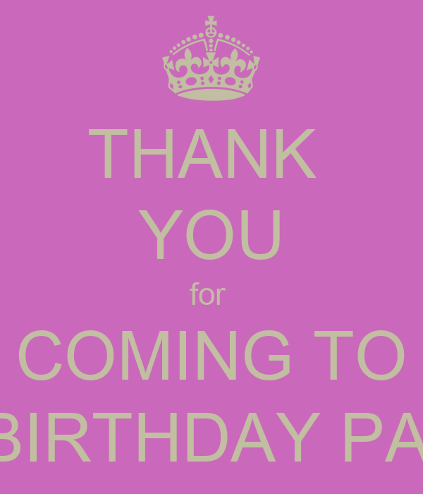 Thanks For Coming Quotes: THANK YOU For COMING TO MY BIRTHDAY PARTY Poster