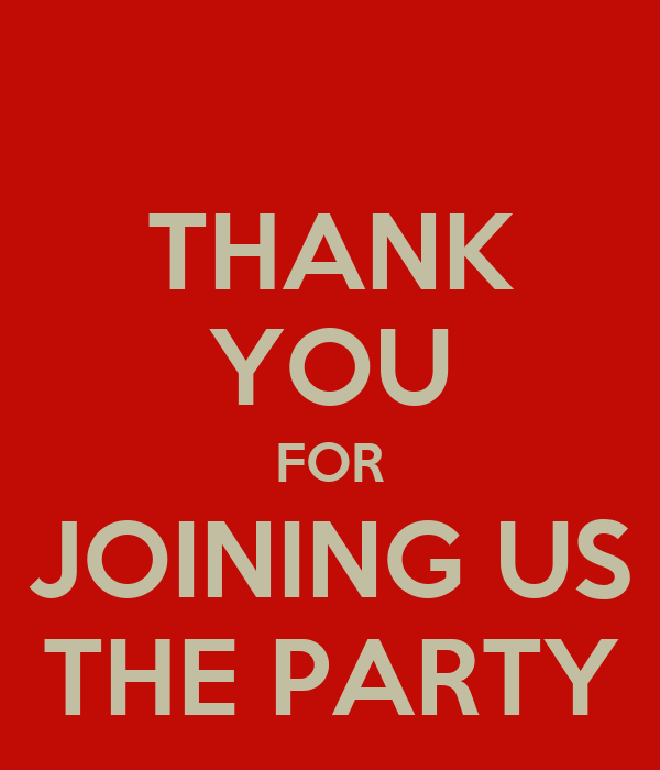 thank-you-for-joining-us-the-party.png