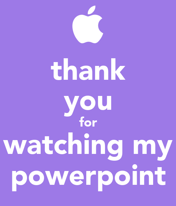 thank you for watching my powerpoint