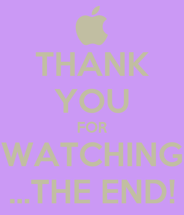 THANK YOU FOR WATCHING ...THE END! - KEEP CALM AND CARRY ON Image Generator - brought to you by ...