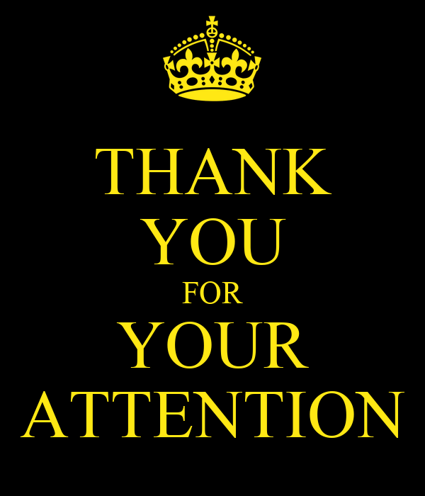 THANK YOU FOR YOUR ATTENTION - KEEP CALM AND CARRY ON ...