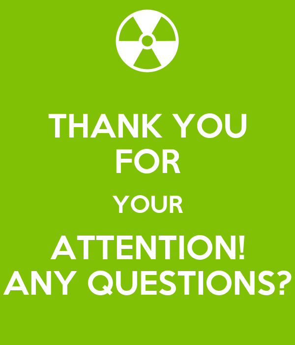 THANK YOU FOR YOUR ATTENTION! ANY QUESTIONS? Poster   FUNGINEER   Keep Calm-o-Matic