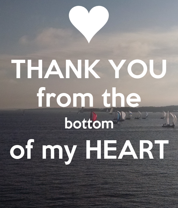 I thank you from the bottom of my heart