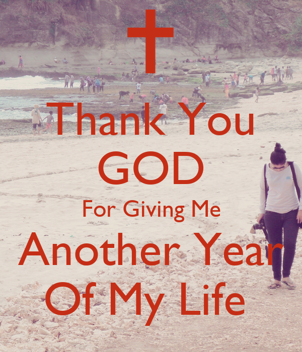 Thank You God For Giving Me Another Year Of My Life Poster