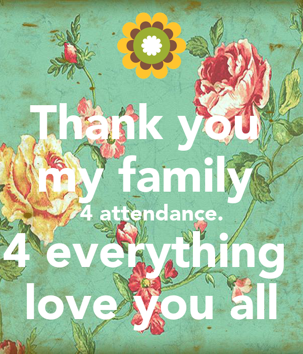 Thank You My Family 4 Attendance 4 Everything Love You All Poster
