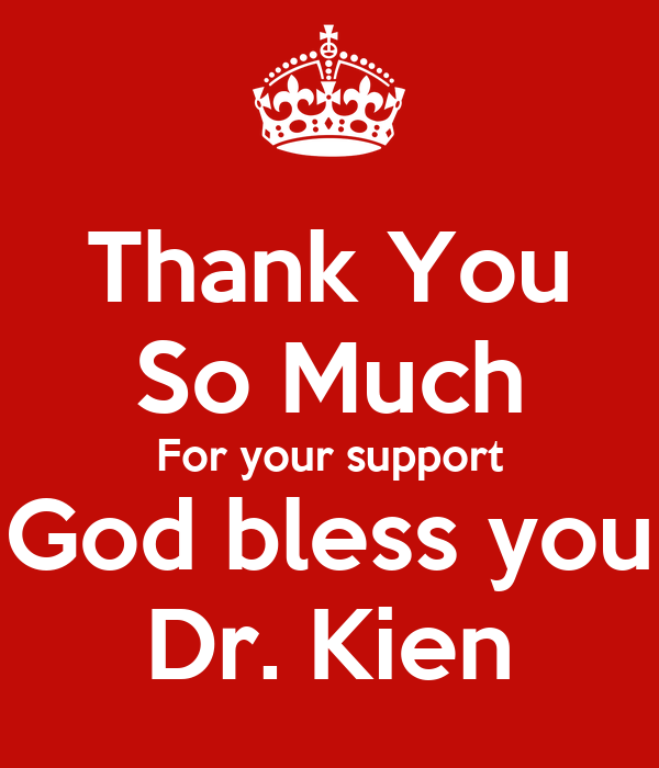 Thank You So Much For your support God bless you Dr. Kien ...