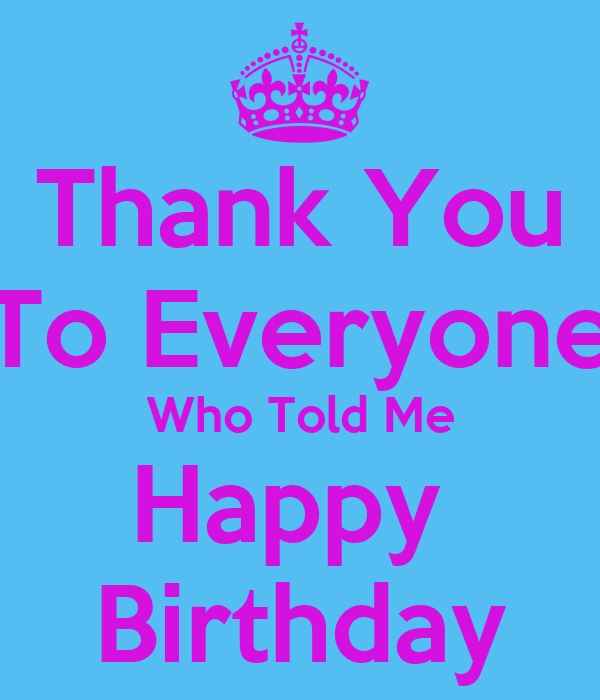 Thank You To Everyone Who Told Me Happy Birthday