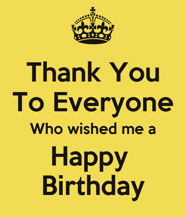 Thank You To Everyone Who Wished Me A Happy Birthday Thanks To All For Wishing Me Happy Birthday