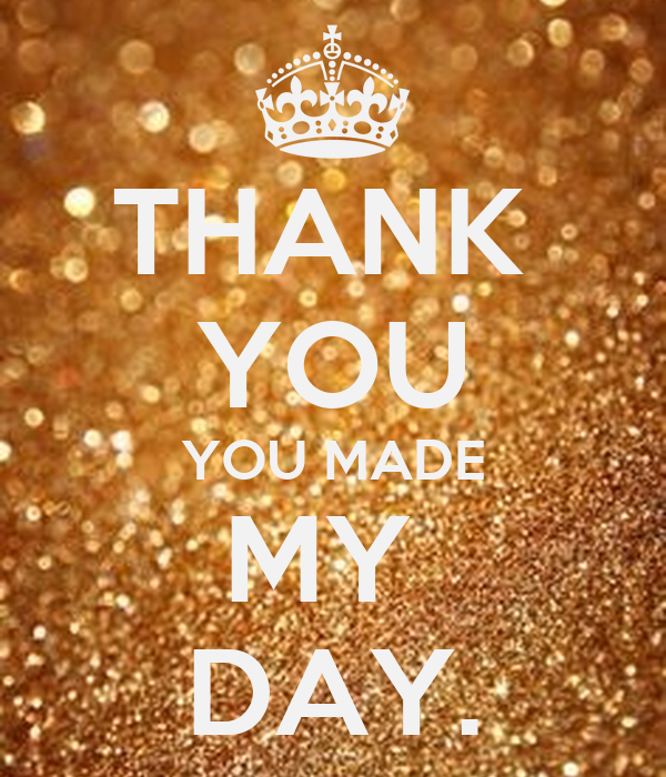 You Made My Day Quotes. QuotesGram