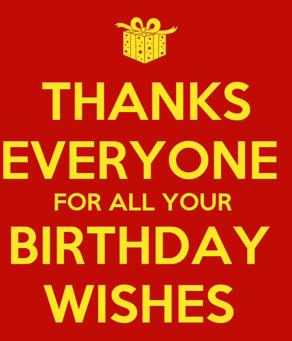 Thanks For Ur Wishes Quotes: THANKS EVERYONE FOR ALL YOUR BIRTHDAY WISHES Poster