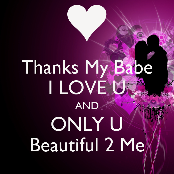 thanks my babe i love u and only u beautiful 2 me poster