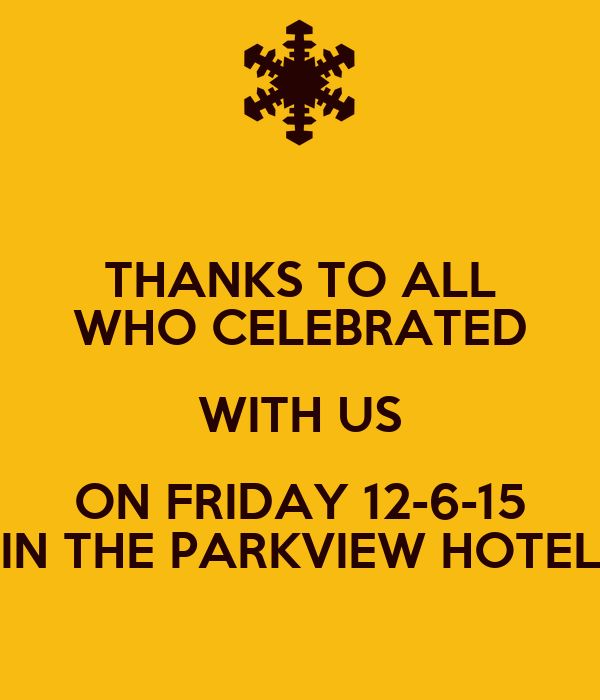 Thanks To All Who Celebrated With Us On Friday 12 6 15 In