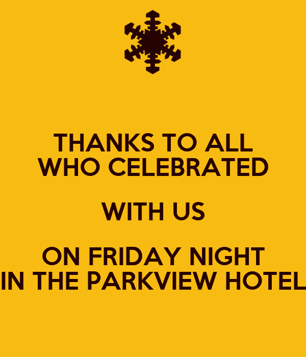 Thanks to all who celebrated with us on friday night in for The parkview