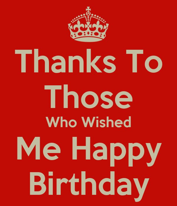 Thanks To Those Who Wished Me Happy Birthday Keep Calm Wishing My A Happy Birthday