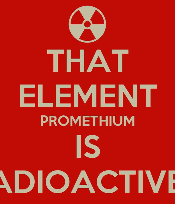 Promethium Element That element promethium is