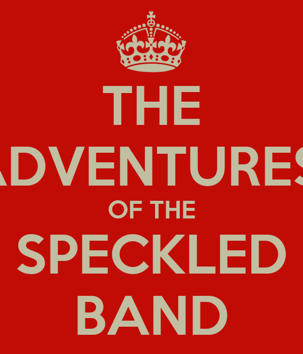 the speckled band 15 essay The adventure of the speckled band why do you think holmes came to the conclusion that \'doctors make the greatest criminals write a persuasive essay convincing your readers that holmes statement was conclusive.