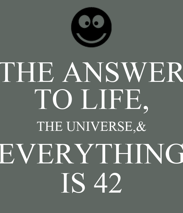 THE ANSWER TO LIFE, THE UNIVERSE,