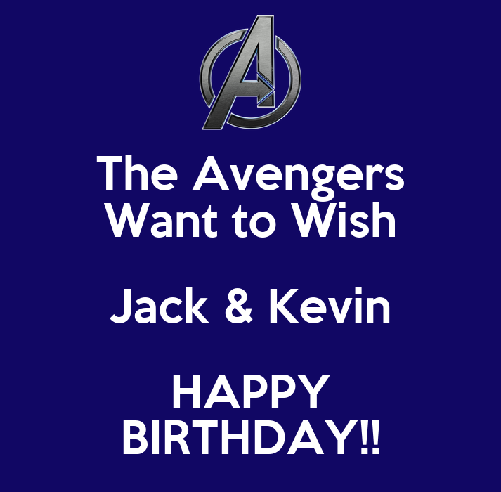 The Avengers Want To Wish Jack Kevin Happy Birthday I Want To Wish You A Happy Birthday