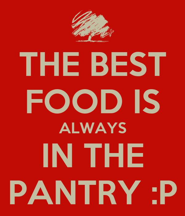The Best Food Is Always In The Pantry P Poster Fabian