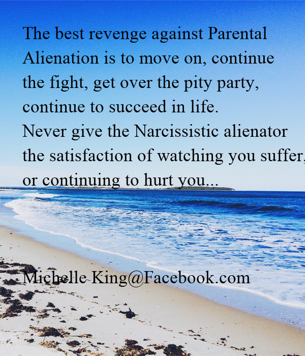 The best revenge against Parental Alienation is to move on, continue