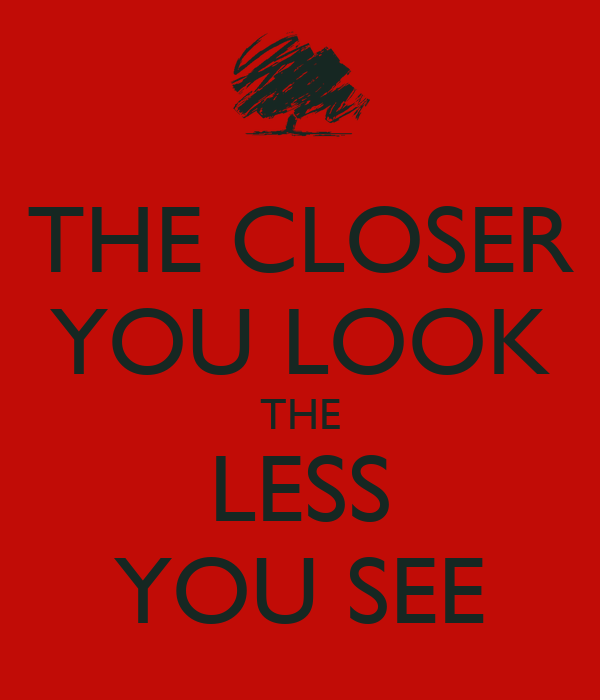 THE CLOSER YOU LOOK THE LESS YOU SEE Poster ...