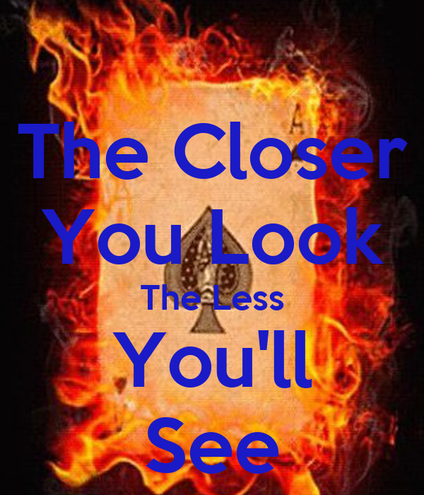 The Closer You Look The Less You'll See Poster | walkereg ...