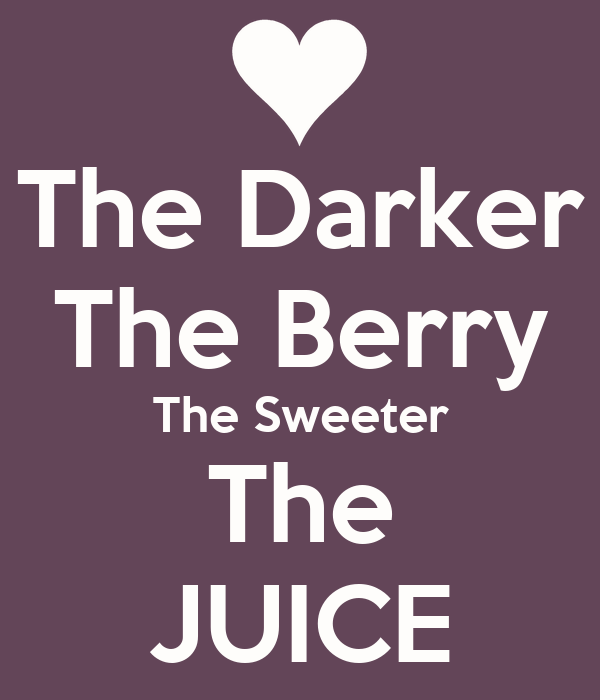 Darker The Berry Sweeter The Juice