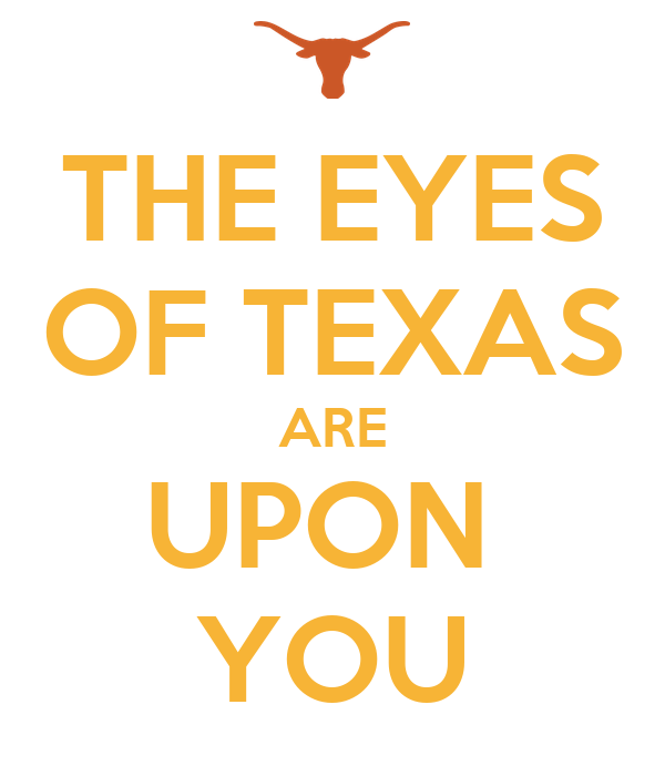 the-eyes-of-texas-are-upon-you.png