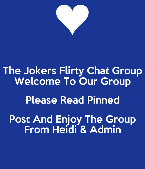 the jokers flirty chat group welcome to our group please read pinned post and enjoy the group. Black Bedroom Furniture Sets. Home Design Ideas