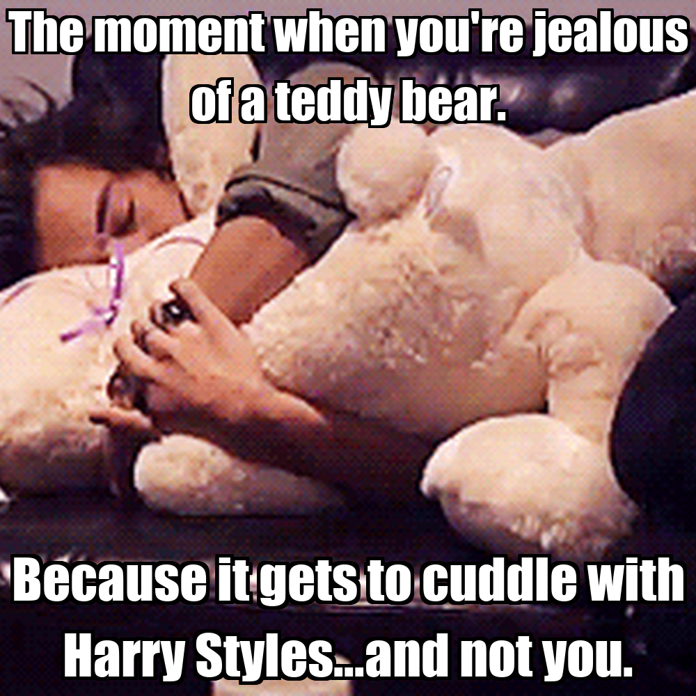 Cuddling With You: The Moment When You're Jealous Of A Teddy Bear. Because It